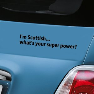 I'm Scottish what's your super power - Black